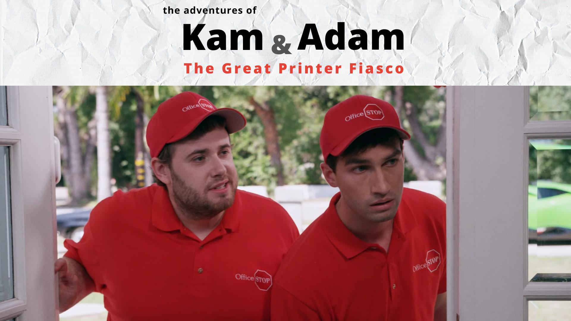 The Adventures of Kam & Adam: The Great Printer Fiasco