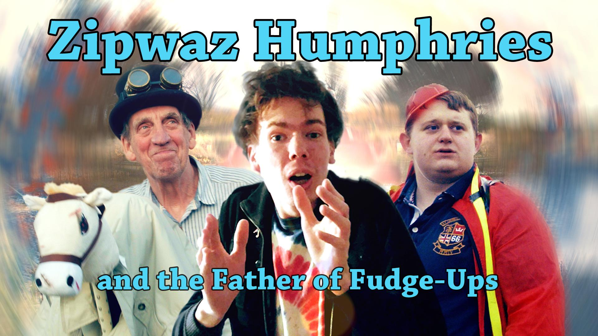 Zipwaz Humphries and the Father of Fudge-Ups