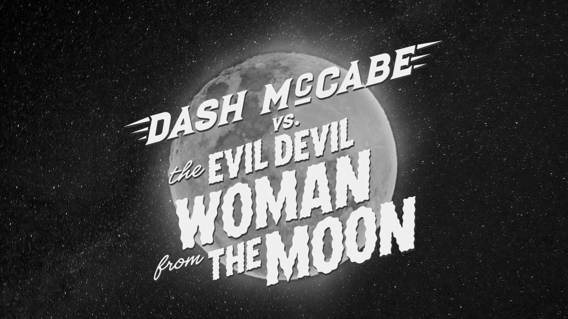 Dash McCabe vs. the Evil Devil Woman From the Moon