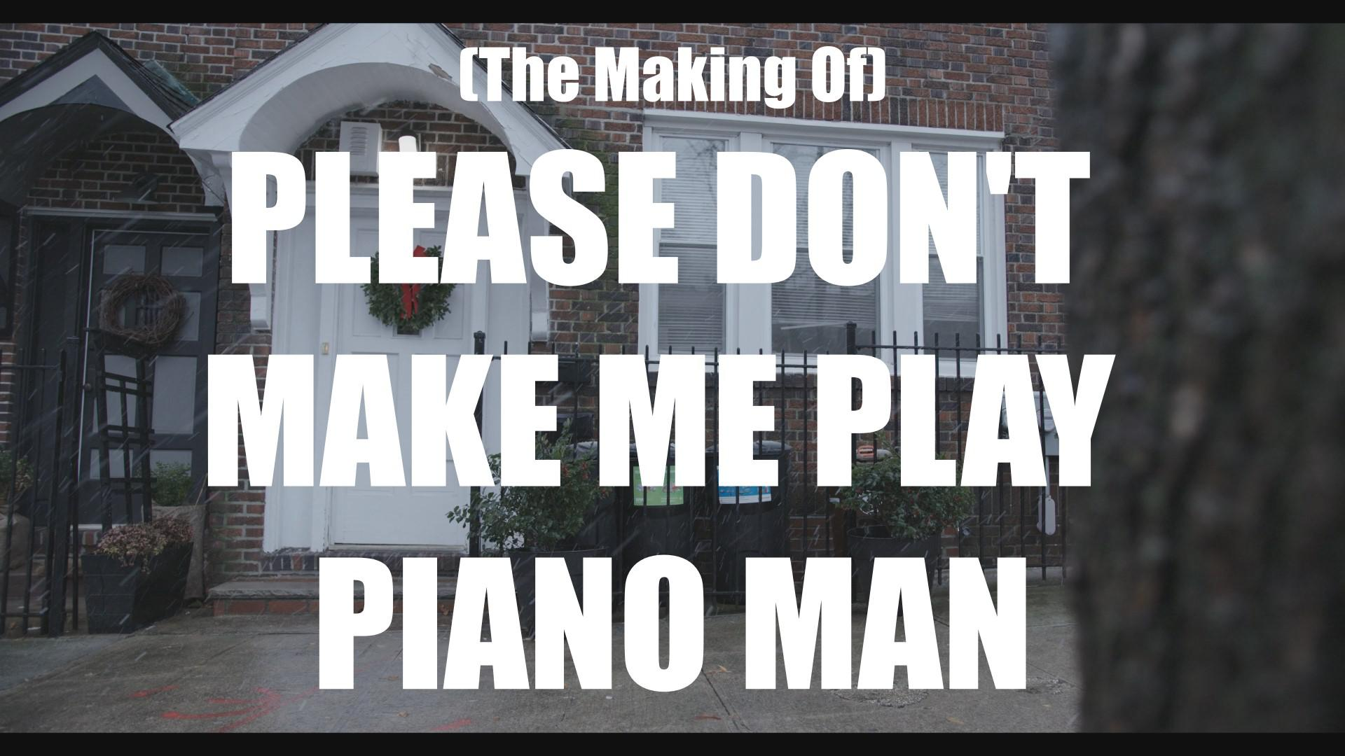 (The Making of) Please Don't Make Me Play Piano Man